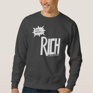 Too Many Rich Crackers Sweatshirt