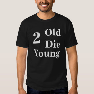 Too Old To Die Young Funny T Shirt
