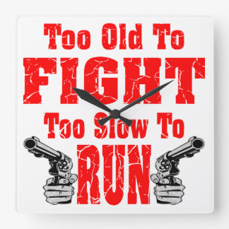 Too Old To Fight Too Slow To Run Square Wall Clock