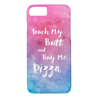 Touch My Butt And Buy Me Pizza Humor iPhone 7 Case