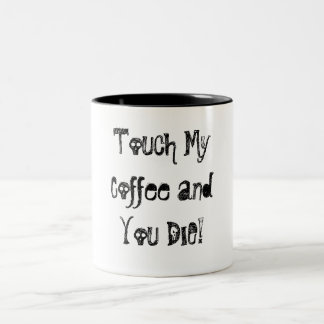 Touch My Coffee and You DIE! Two-Tone Mug