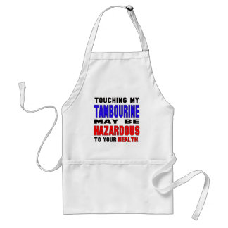 Touching my Tambourine may be hazardous to your he Standard Apron