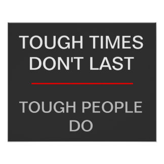 Tough times don't last - tough people do poster