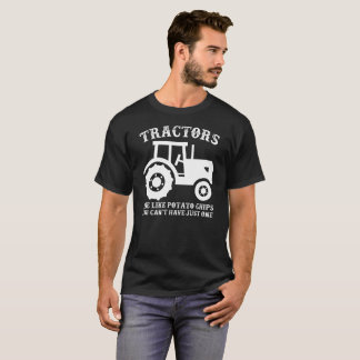 Tractors Are Just Like Potato Chips Gift Tee