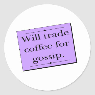 Trade Coffee for Gossip Classic Round Sticker