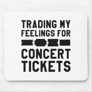 Trading My Feelings For Concert Tickets Mouse Pad