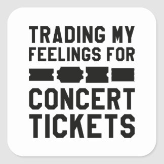 Trading My Feelings For Concert Tickets Square Sticker