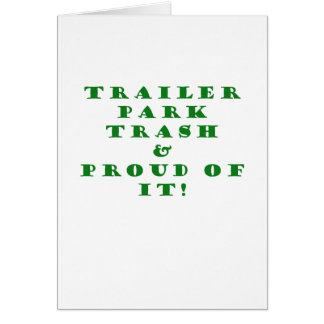 Trailer Park Trash and Proud of It Greeting Card
