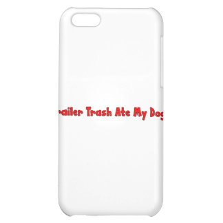 Trailer Trash Ate My Dog iPhone 5C Covers