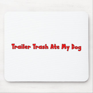 Trailer Trash Ate My Dog Mouse Pad