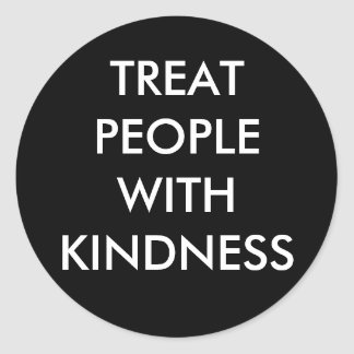 """""""Treat People With Kindness"""" Sticker"""