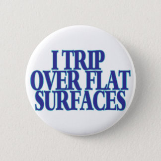 Trip Over Flat Surfaces 6 Cm Round Badge