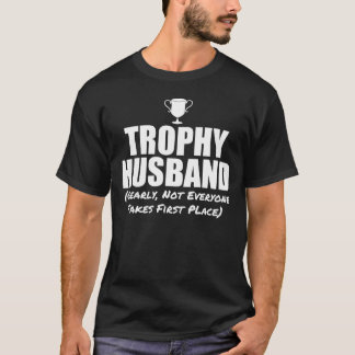 Trophy Husband, Not Everyone Takes First Place T-Shirt