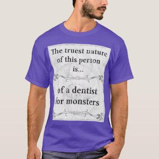 Truest nature: dentist monsters strange T-Shirt