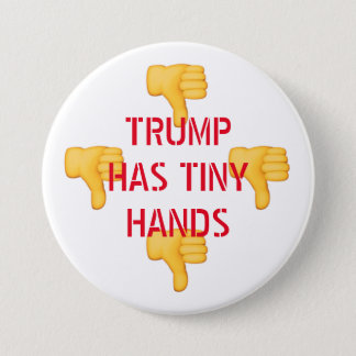 TRUMP HAS TINY HANDS 2 7.5 CM ROUND BADGE