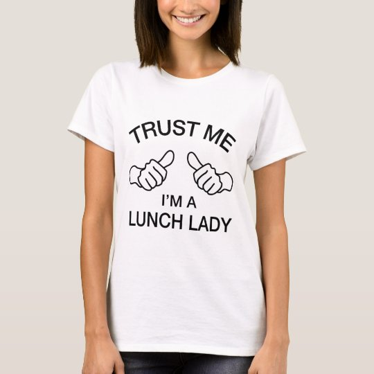 Trust Me I'm a Lunch Lady T-Shirt