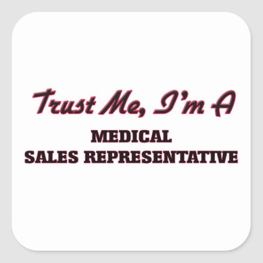 Trust me I'm a Medical Sales Representative Square Stickers