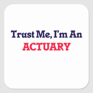 Trust me, I'm an Actuary Square Sticker
