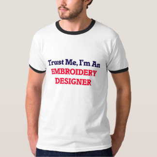 Trust me, I'm an Embroidery Designer Shirts