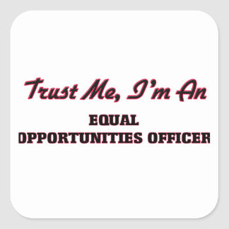Trust me I'm an Equal Opportunities Officer Square Stickers
