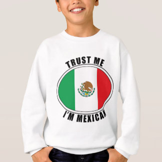Trust Me I'm Mexican Sweatshirt