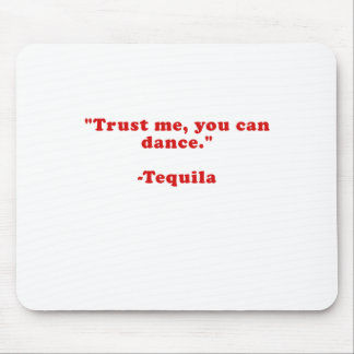 Trust Me You Can Dance Tequila Mouse Pad