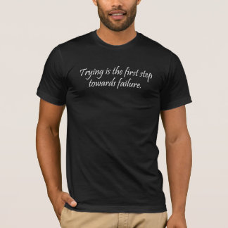 Trying is the first step towards failure. T-Shirt