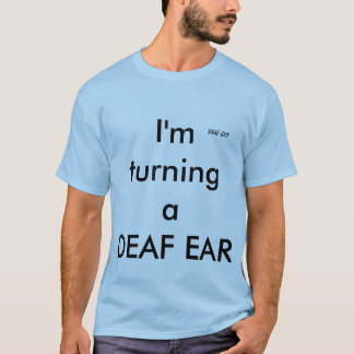 """""""TURNING A DEAF EAR"""" DEAF GUY T-shirt, Lt Blue T-Shirt"""