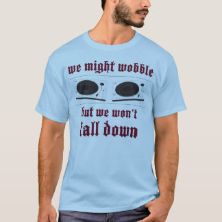 Turntables might wobble T-Shirt
