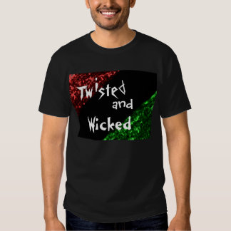 Twisted and Wicked T-shirts