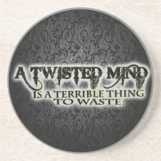 TWISTED MIND IS TERRIBLE TO WASTE DRINK COASTERS