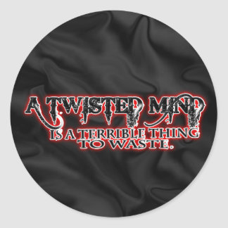 TWISTED MIND IS TERRIBLE TO WASTE ROUND STICKER