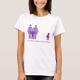 Two Mothers are Better that None T-Shirt