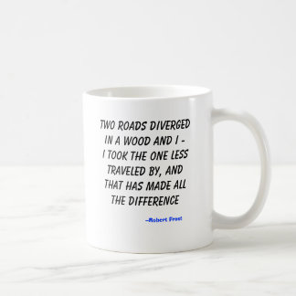 Two roads diverged in a wood and I -I took the ... Coffee Mug