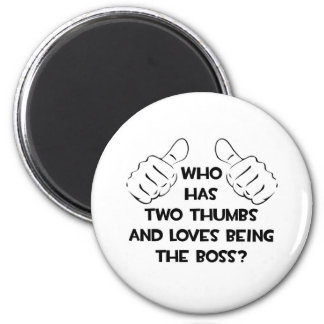 Two Thumbs and Loves Being The Boss Magnet