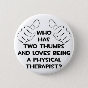 Two Thumbs .. Physical Therapist 6 Cm Round Badge
