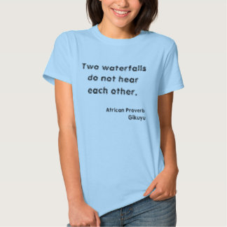 Two waterfalls do not hear each other., African... Tee Shirt