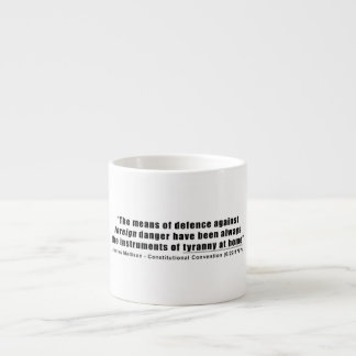 Tyranny at Home by James Madison Espresso Cup