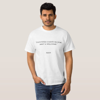 """Uninvited guests seldom meet a welcome."" T-Shirt"