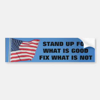 United States Flag Stand for What Is Good Bumper Sticker