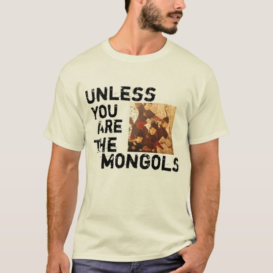unless_you_are_the_mongols_t_shirt-r6abb