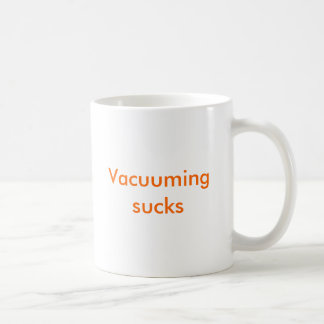 Vacuuming sucks coffee mugs