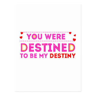 VALENTINES DAY YOU ARE MY DESTINY POSTCARD