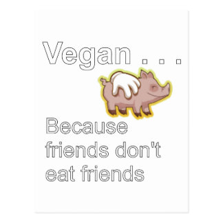 Vegan - Because Friends Don't Eat Friends Postcard