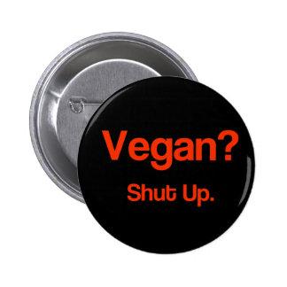 Vegan? Shut Up. Pinback Button