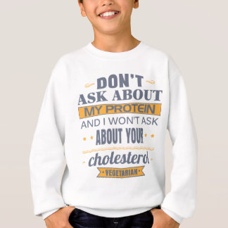 Vegetarian Don't Ask About My Protein Sweatshirt