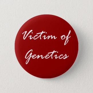 Victim of Genetics 6 Cm Round Badge