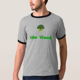 Vile Weed! T-shirts