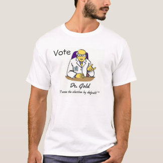 Vote Dr. Gold PhD T-Shirt