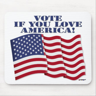 VOTE IF YOU LOVE AMERICA! MOUSE PAD